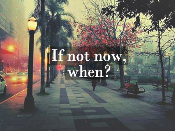 quote-if-not-now-when